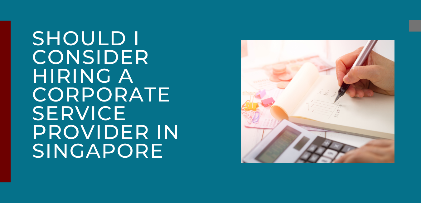 Should I Consider Hiring A Corporate Service Provider in Singapore?